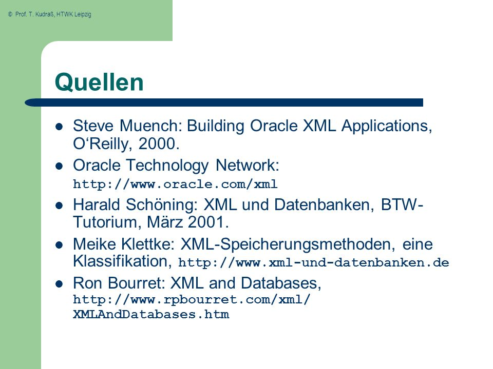 Quellen Steve Muench: Building Oracle XML Applications, O'Reilly, 2000. Oracle Technology Network: http://www.oracle.com/xml.