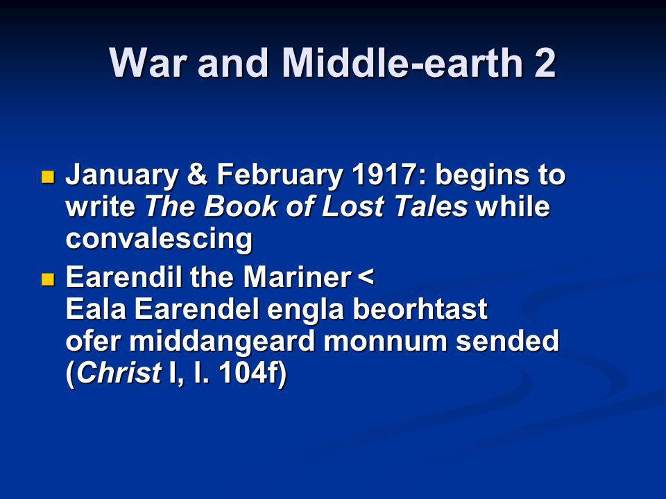 War and Middle-earth 2 January & February 1917: begins to write The Book of Lost Tales while convalescing.
