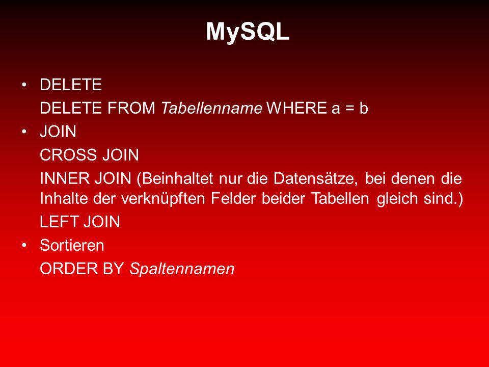 MySQL DELETE DELETE FROM Tabellenname WHERE a = b JOIN CROSS JOIN