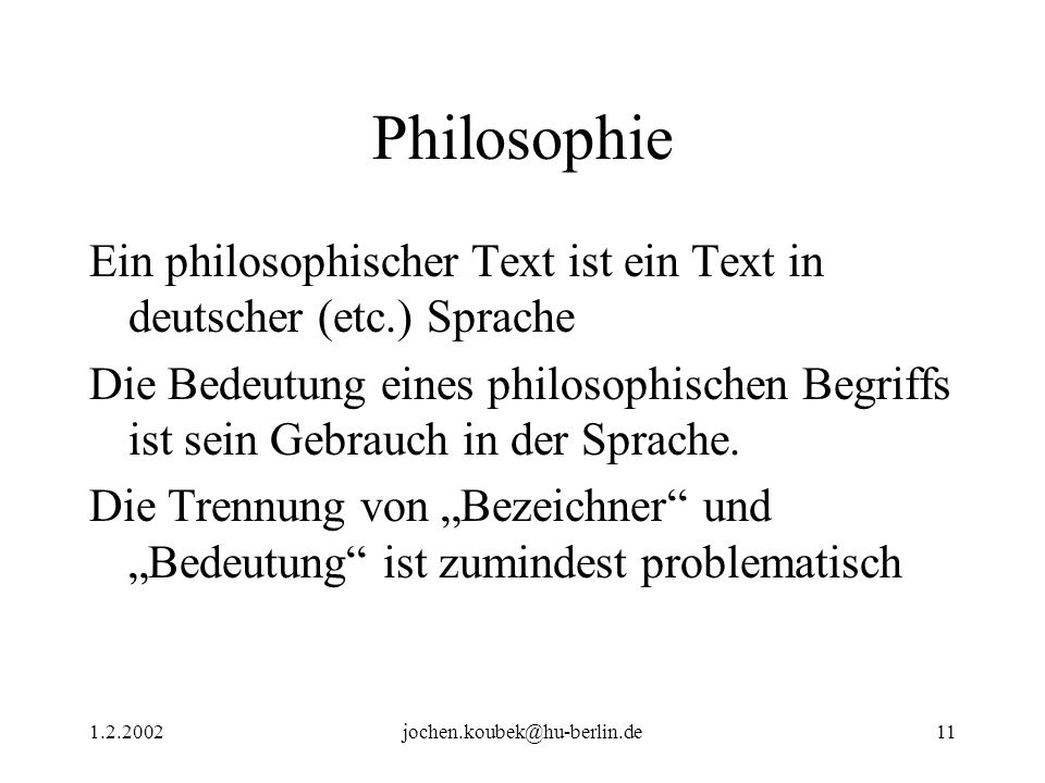 Philosophie Ein philosophischer Text ist ein Text in deutscher (etc.) Sprache.