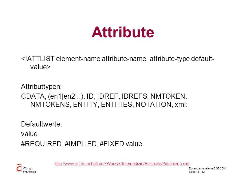 Attribute <!ATTLIST element-name attribute-name attribute-type default-value> Attributtypen: