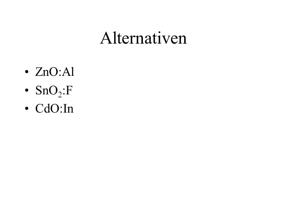 Alternativen ZnO:Al SnO2:F CdO:In