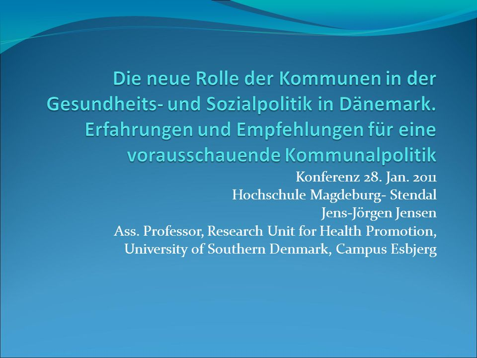 Konferenz 28. Jan Hochschule Magdeburg- Stendal. Jens-Jörgen Jensen. Ass. Professor, Research Unit for Health Promotion,