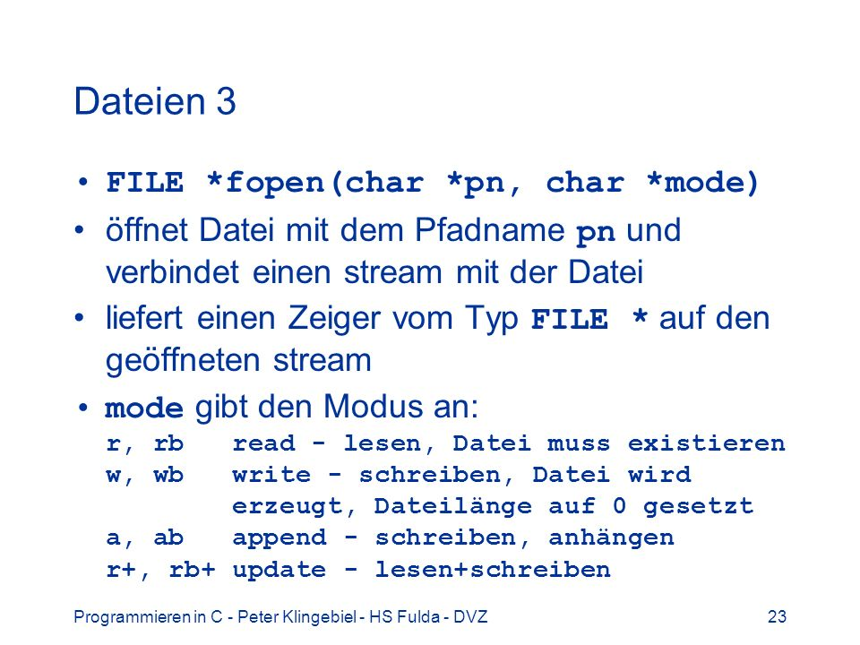 Dateien 3 FILE *fopen(char *pn, char *mode)