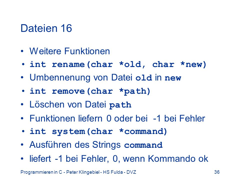 Dateien 16 Weitere Funktionen int rename(char *old, char *new)