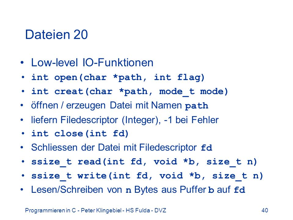 Dateien 20 Low-level IO-Funktionen int open(char *path, int flag)