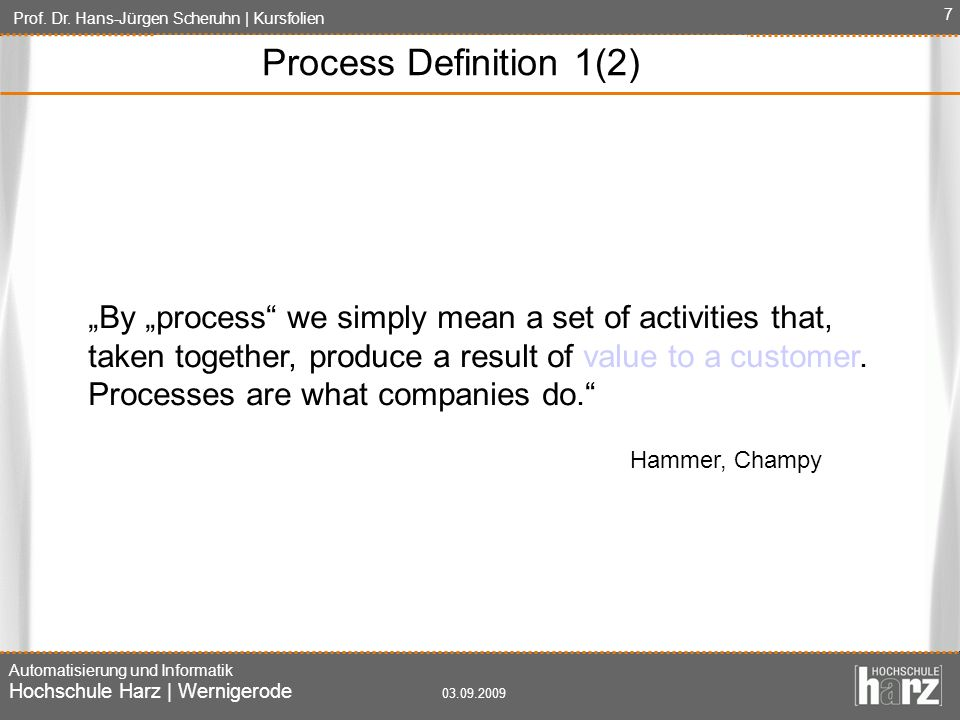 "Process Definition 1(2) ""By ""process we simply mean a set of activities that, taken together, produce a result of value to a customer."