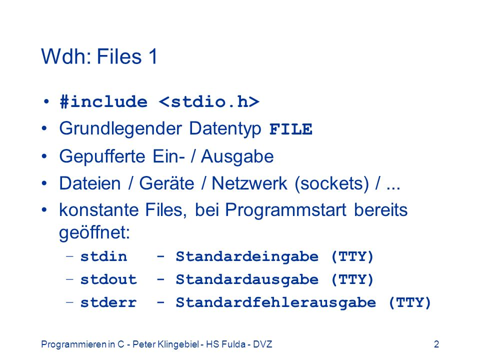 Wdh: Files 1 #include <stdio.h> Grundlegender Datentyp FILE