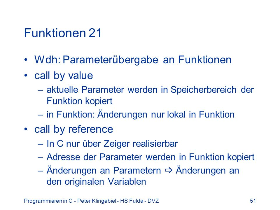 Funktionen 21 Wdh: Parameterübergabe an Funktionen call by value
