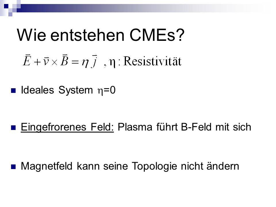 Wie entstehen CMEs Ideales System =0
