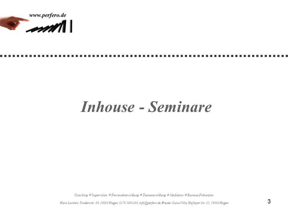 Inhouse - Seminare Coaching  Supervision  Personalentwicklung  Teamentwicklung  Mediation  Burnout-Prävention.