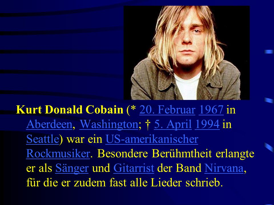 Kurt Donald Cobain (. 20. Februar 1967 in Aberdeen, Washington; † 5