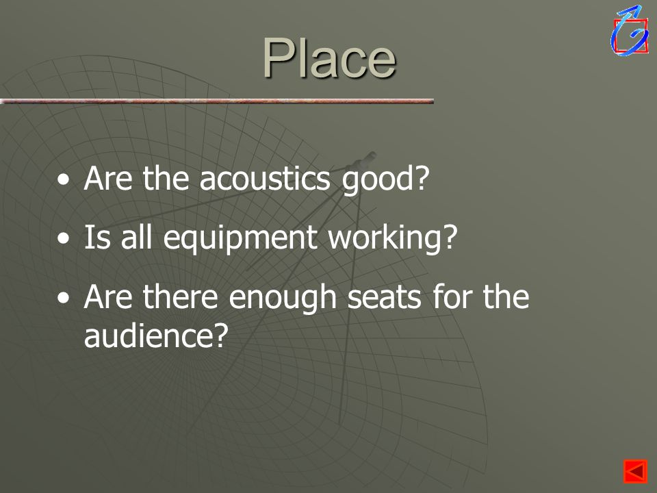 Place Are the acoustics good Is all equipment working