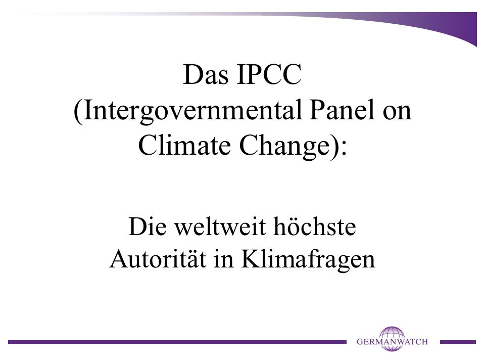 Das IPCC (Intergovernmental Panel on Climate Change):