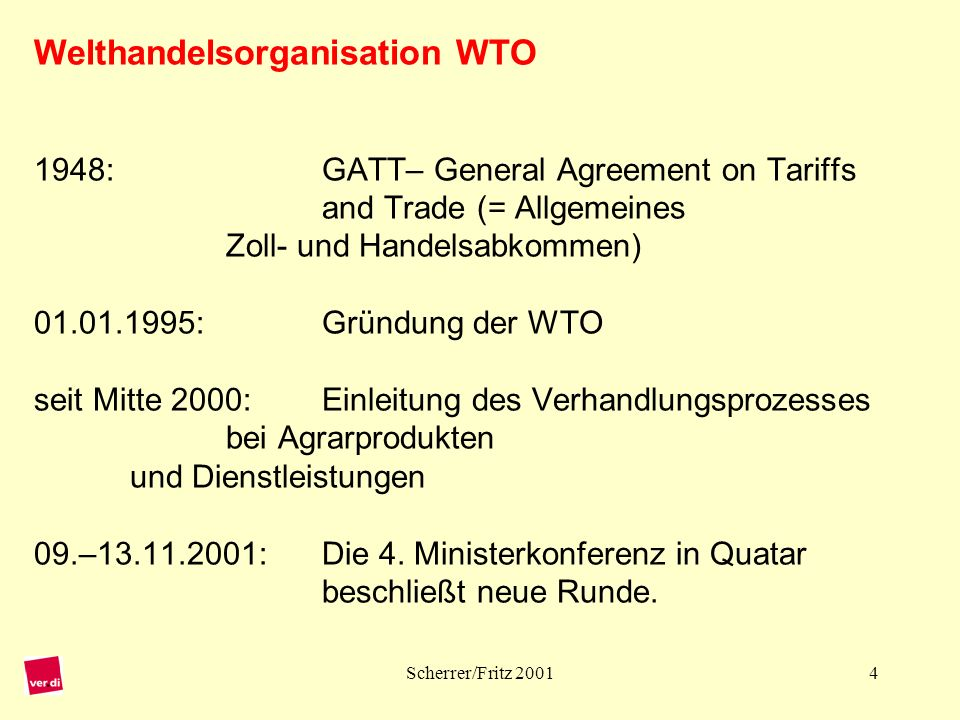 Welthandelsorganisation WTO 1948:. GATT– General Agreement on Tariffs