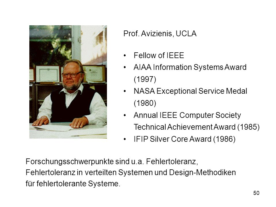 Prof. Avizienis, UCLA Fellow of IEEE. AIAA Information Systems Award (1997) NASA Exceptional Service Medal (1980)