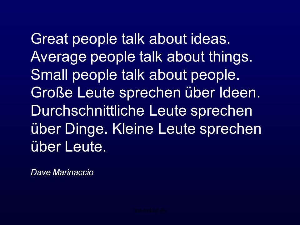 Great people talk about ideas. Average people talk about things