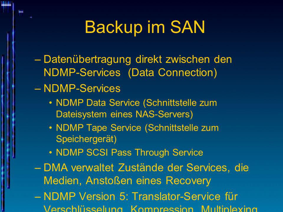 Backup im SAN Datenübertragung direkt zwischen den NDMP-Services (Data Connection) NDMP-Services.