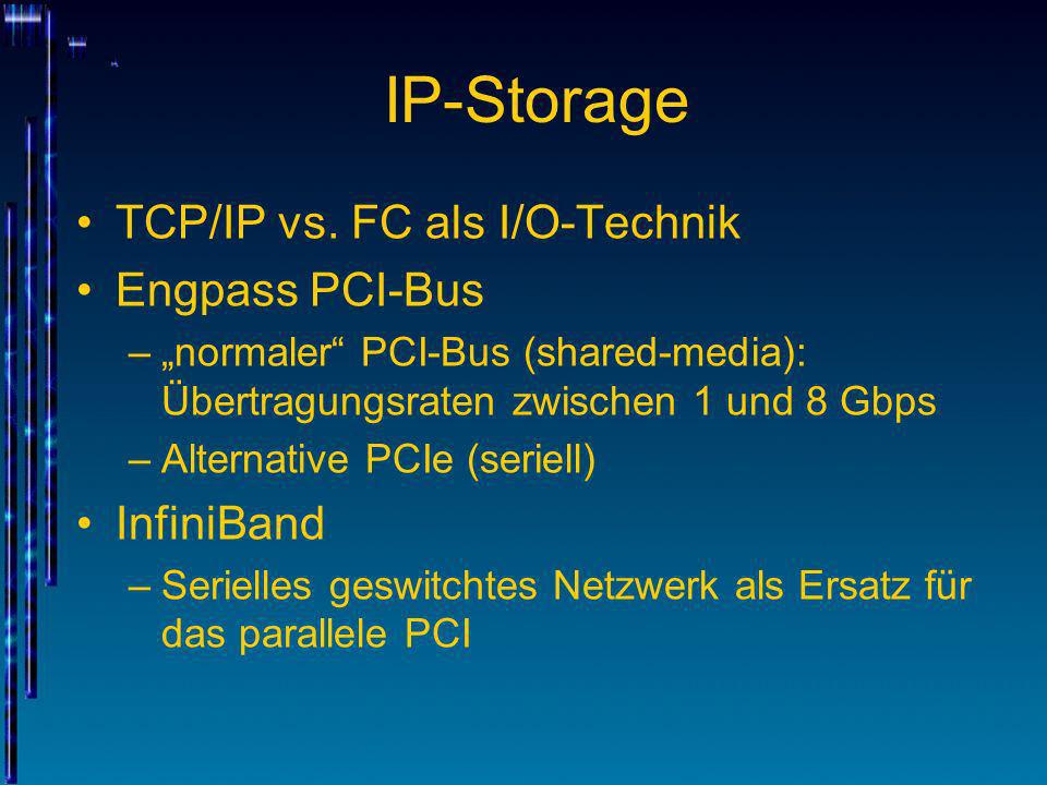 IP-Storage TCP/IP vs. FC als I/O-Technik Engpass PCI-Bus InfiniBand