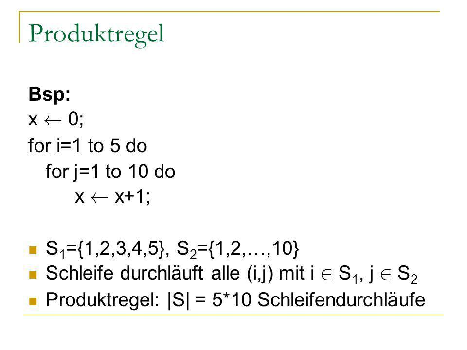 Produktregel Bsp: x à 0; for i=1 to 5 do for j=1 to 10 do x à x+1;