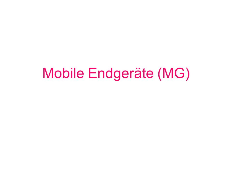 Mobile Endgeräte (MG)