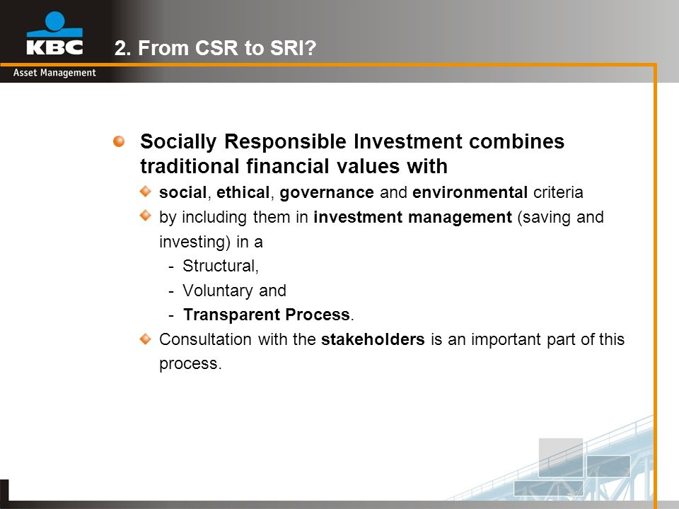 2. From CSR to SRI Socially Responsible Investment combines traditional financial values with.