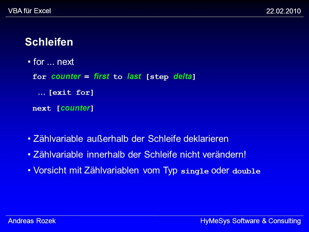 VBA für Excel Schleifen. • for ... next. for counter = first to last [step delta] ... [exit for] next [counter]