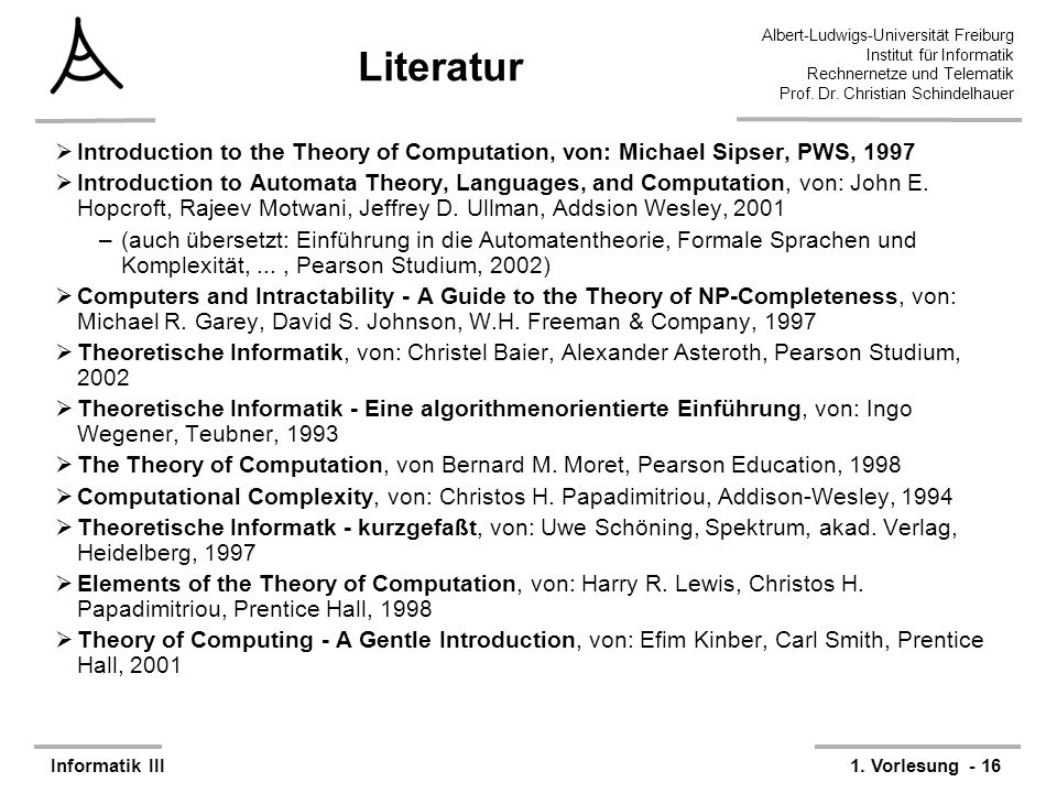 Literatur Introduction to the Theory of Computation, von: Michael Sipser, PWS, 1997.