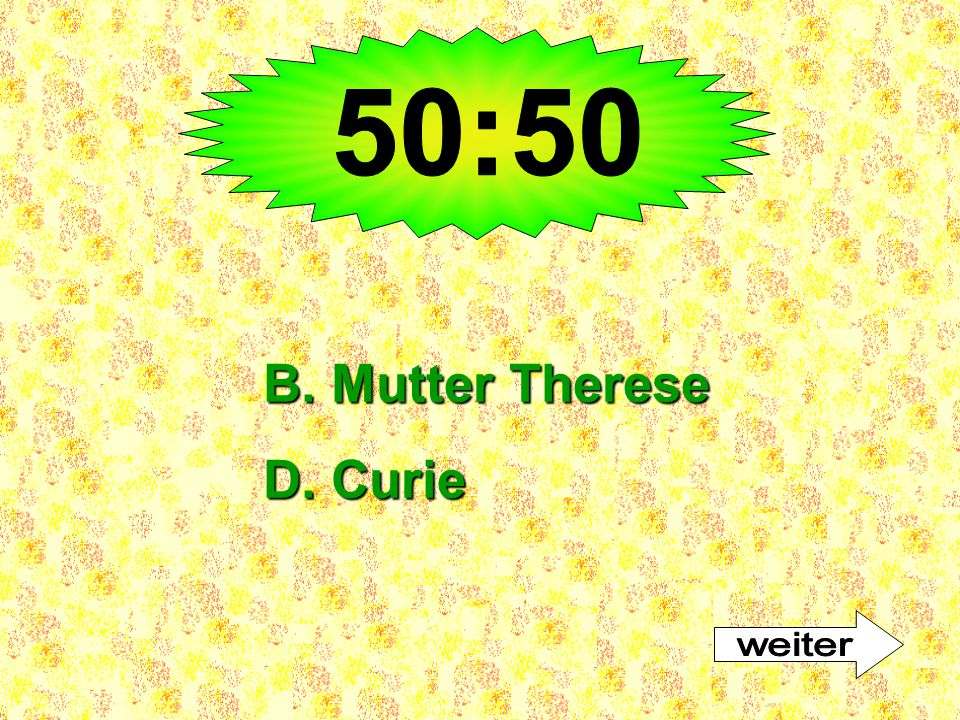50:50 B. Mutter Therese D. Curie weiter