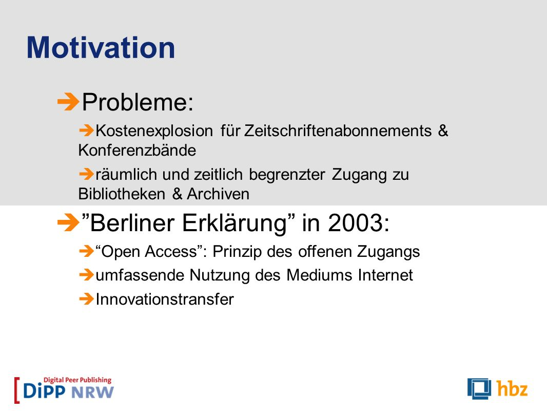 Motivation Probleme: Berliner Erklärung in 2003: