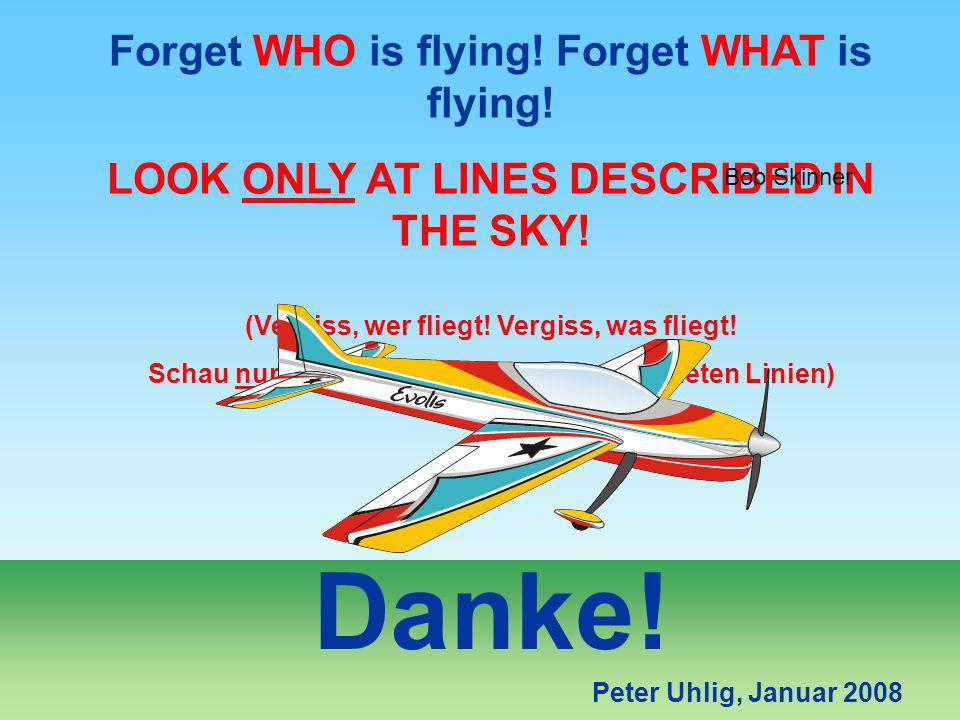 Danke! Forget WHO is flying! Forget WHAT is flying!
