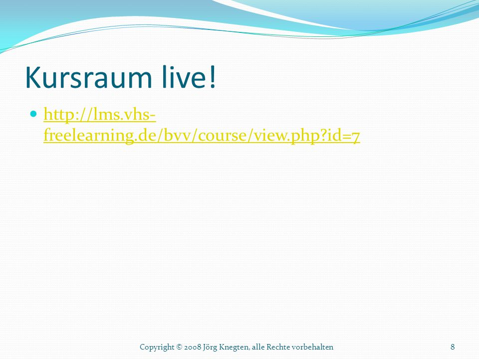 Kursraum live! http://lms.vhs-freelearning.de/bvv/course/view.php id=7