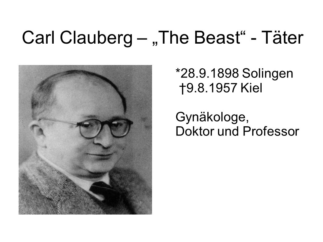 "Carl Clauberg – ""The Beast - Täter"
