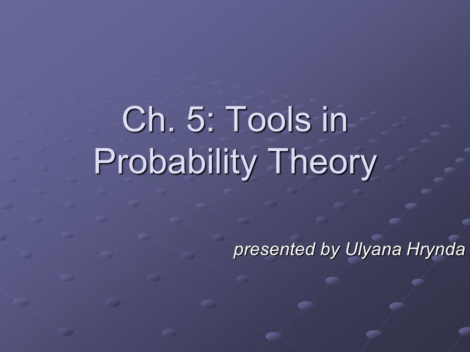 Ch. 5: Tools in Probability Theory