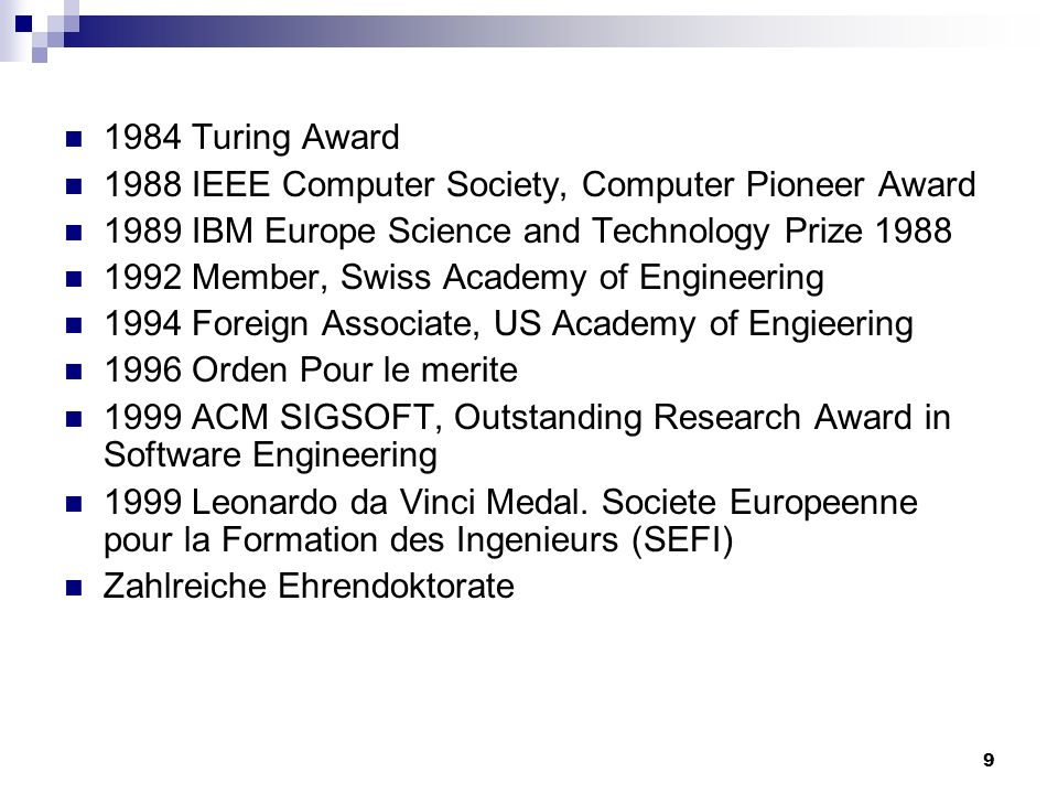 1984 Turing Award 1988 IEEE Computer Society, Computer Pioneer Award. 1989 IBM Europe Science and Technology Prize 1988.