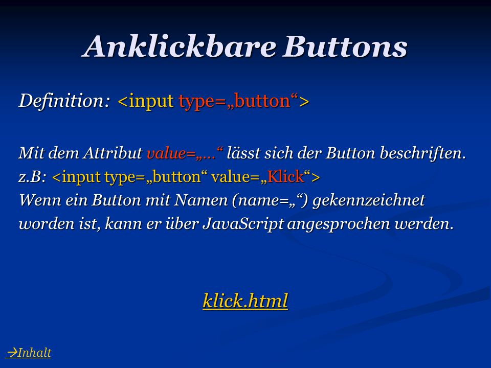"Anklickbare Buttons Definition: <input type=""button > klick.html"