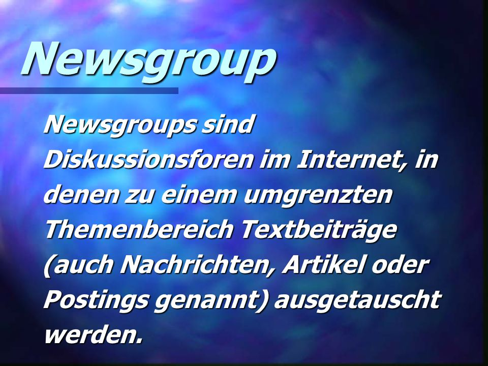 Newsgroup Newsgroups sind Diskussionsforen im Internet, in