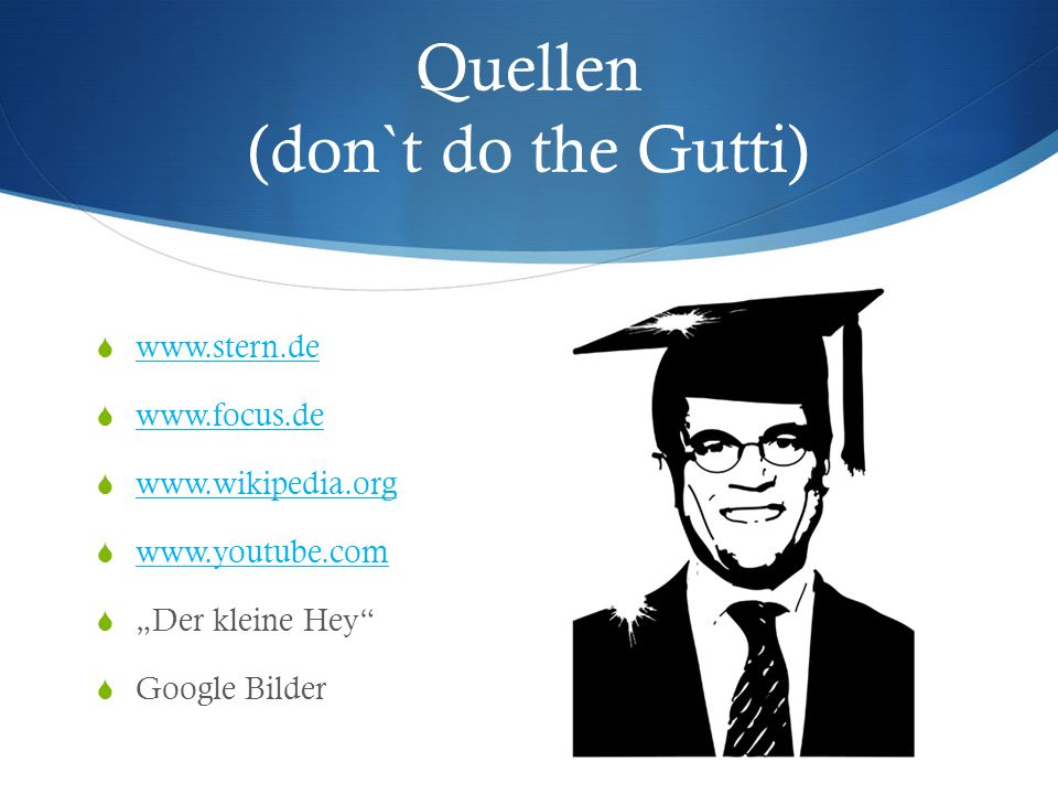 Quellen (don`t do the Gutti)