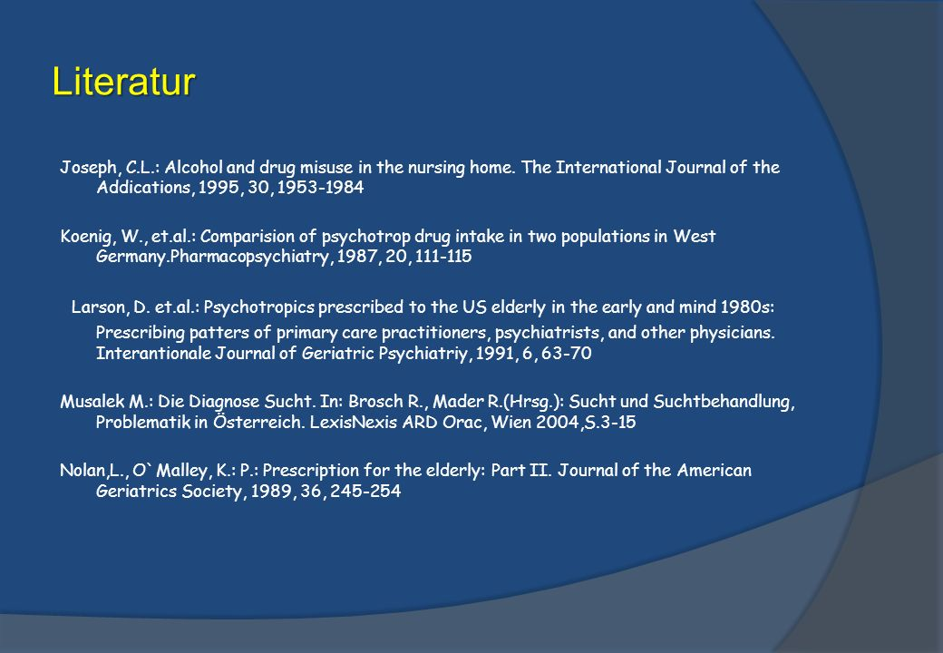 Literatur Joseph, C.L.: Alcohol and drug misuse in the nursing home. The International Journal of the Addications, 1995, 30,