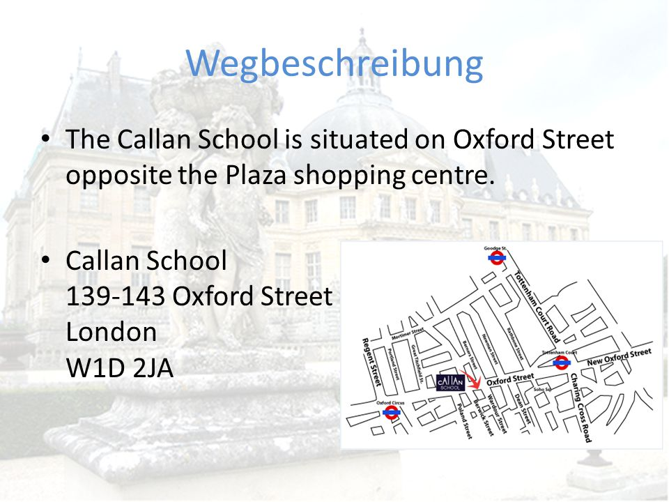 Wegbeschreibung The Callan School is situated on Oxford Street opposite the Plaza shopping centre.