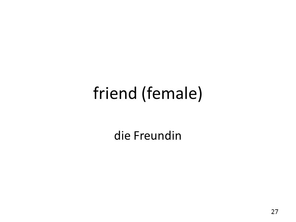friend (female) die Freundin