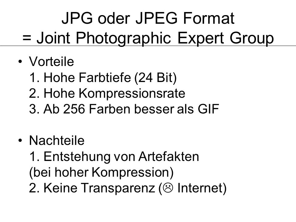 JPG oder JPEG Format = Joint Photographic Expert Group