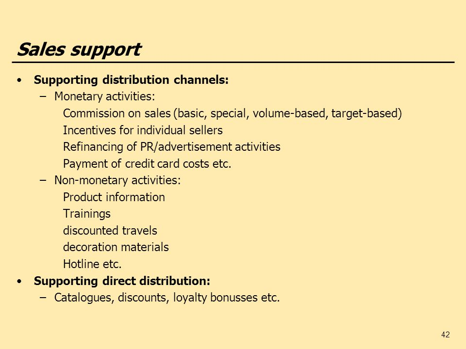 Sales support Supporting distribution channels: Monetary activities: