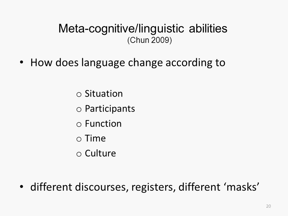 Meta-cognitive/linguistic abilities (Chun 2009)