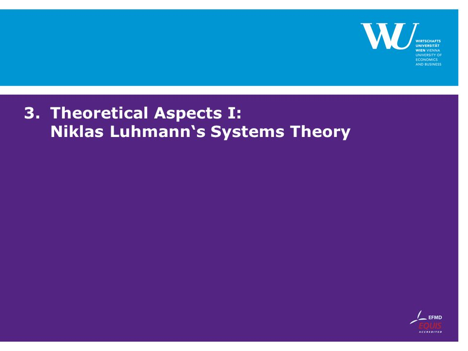 Theoretical Aspects I: Niklas Luhmann's Systems Theory