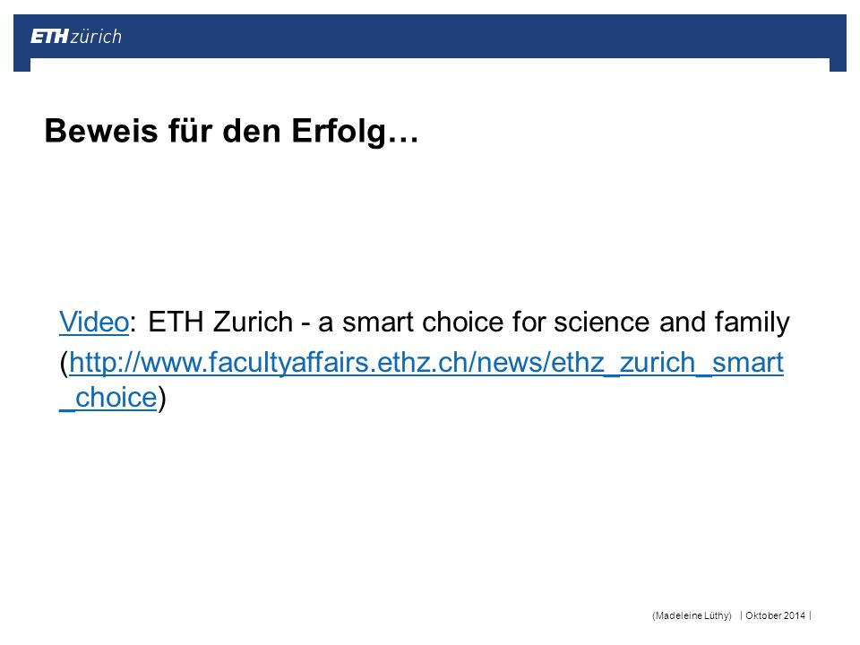 Beweis für den Erfolg… Video: ETH Zurich - a smart choice for science and family. (http://www.facultyaffairs.ethz.ch/news/ethz_zurich_smart _choice)
