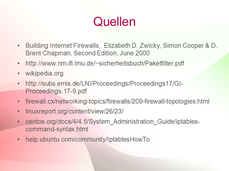 Quellen Building Internet Firewalls, Elizabeth D. Zwicky, Simon Cooper & D. Brent Chapman, Second Edition, June 2000.