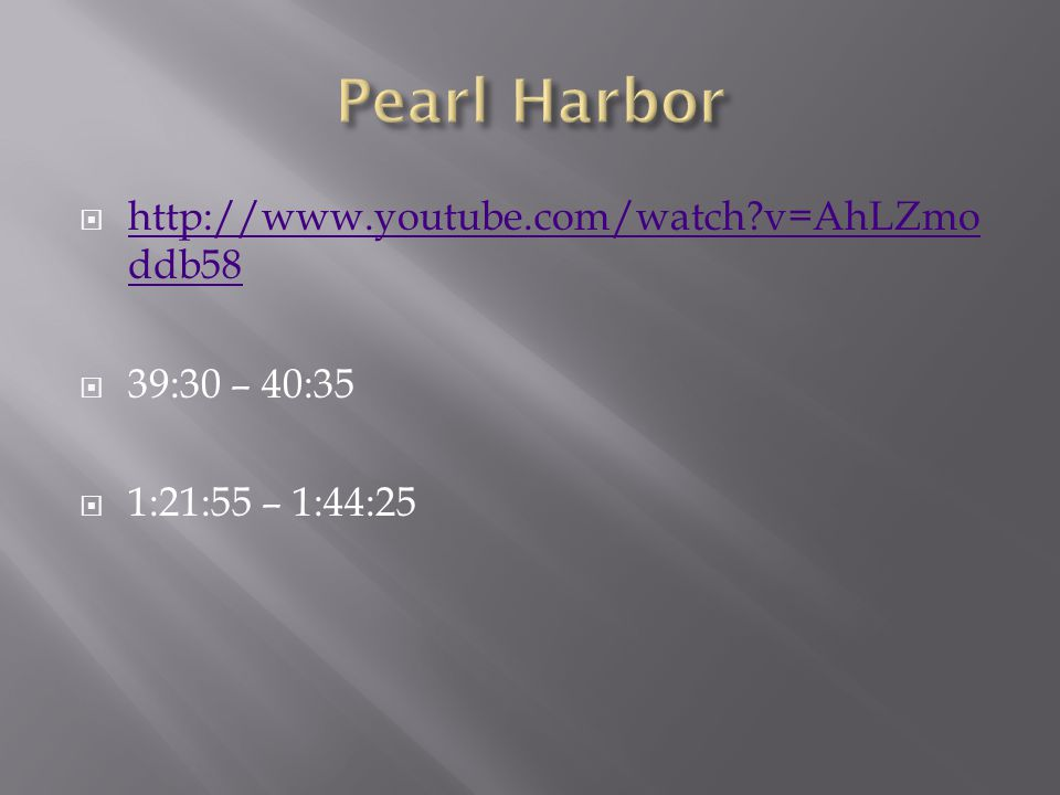 Pearl Harbor http://www.youtube.com/watch v=AhLZmoddb58 39:30 – 40:35