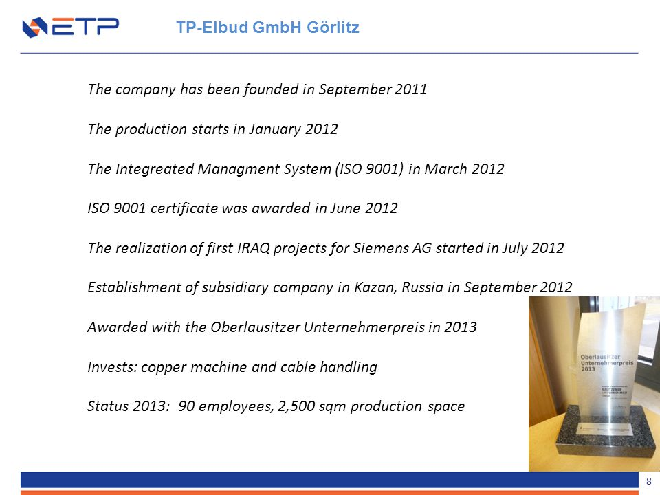 TP-Elbud GmbH Görlitz The company has been founded in September 2011. The production starts in January 2012.