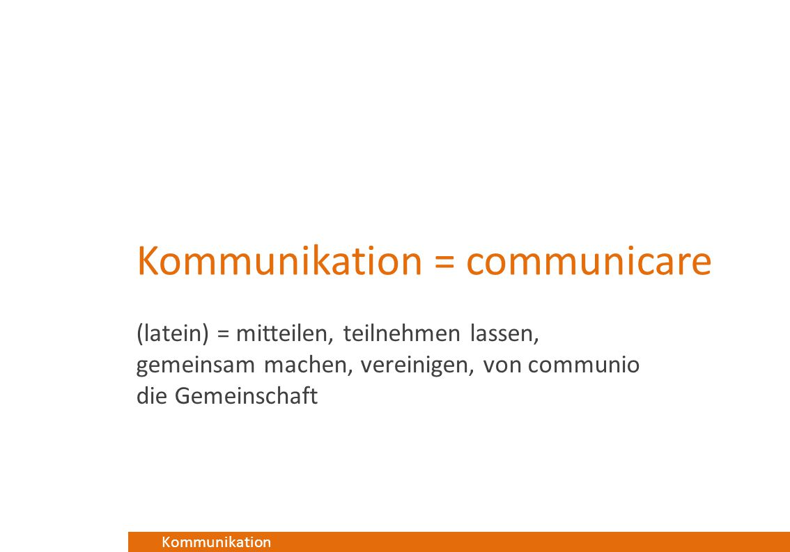 Kommunikation = communicare